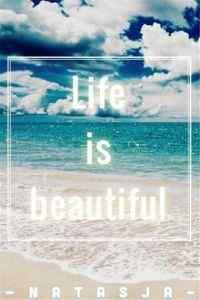 life is beautifu